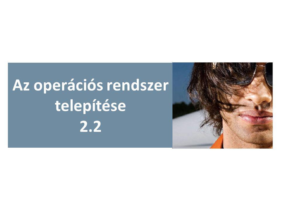 Az operációs rendszer telepítése 2.2