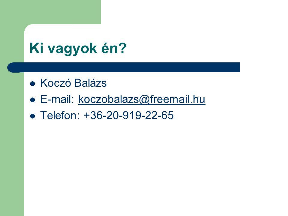 Ki vagyok én Koczó Balázs E-mail: koczobalazs@freemail.hu
