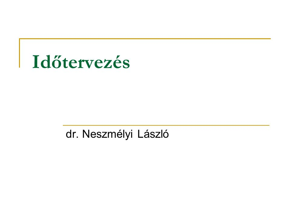 Időtervezés dr. Neszmélyi László