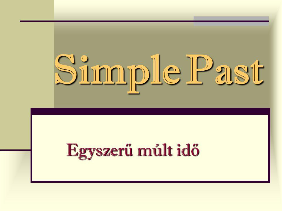 Simple Past Egyszerű múlt idő