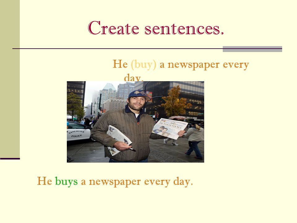 Create sentences. He (buy) a newspaper every day.