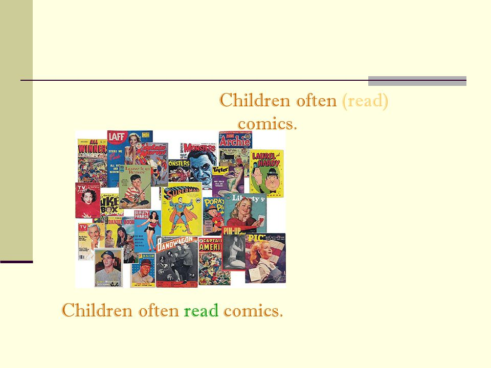 Children often (read) comics.