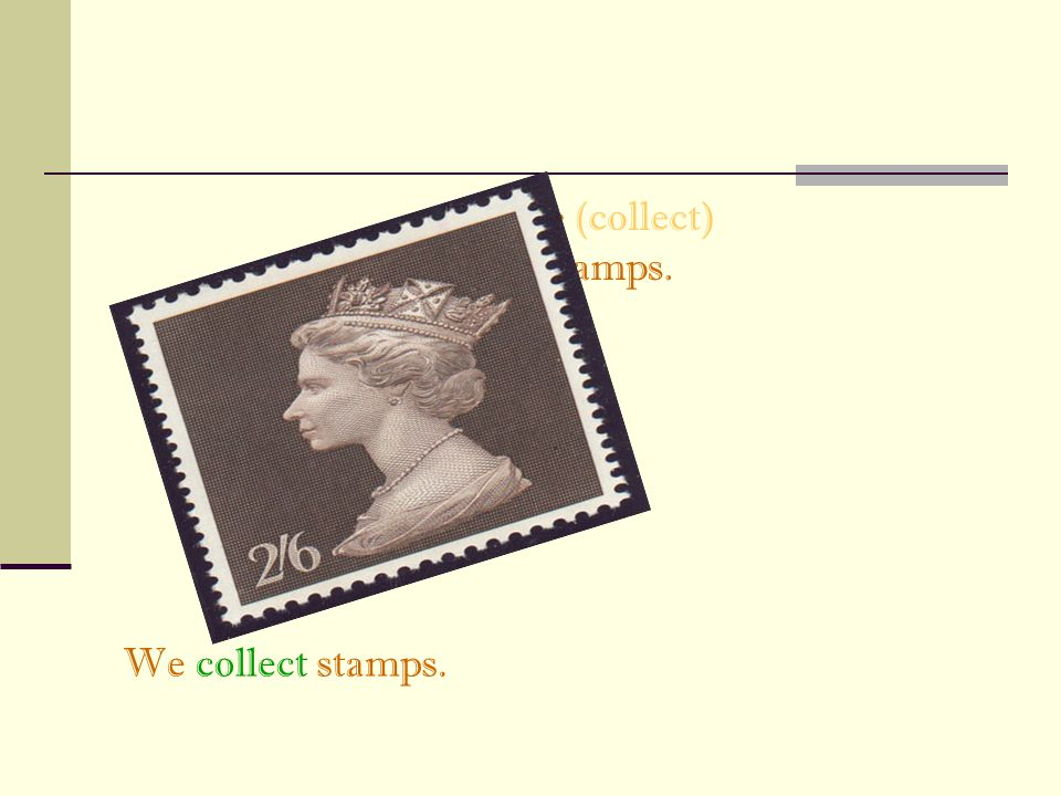 We (collect) stamps. We collect stamps.