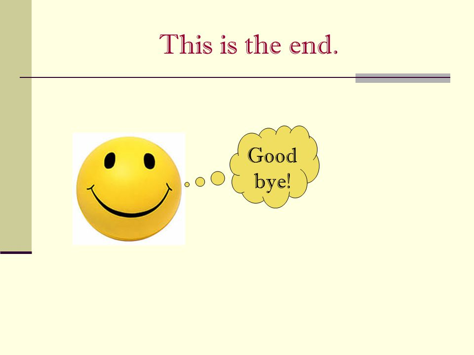 This is the end. Good bye!