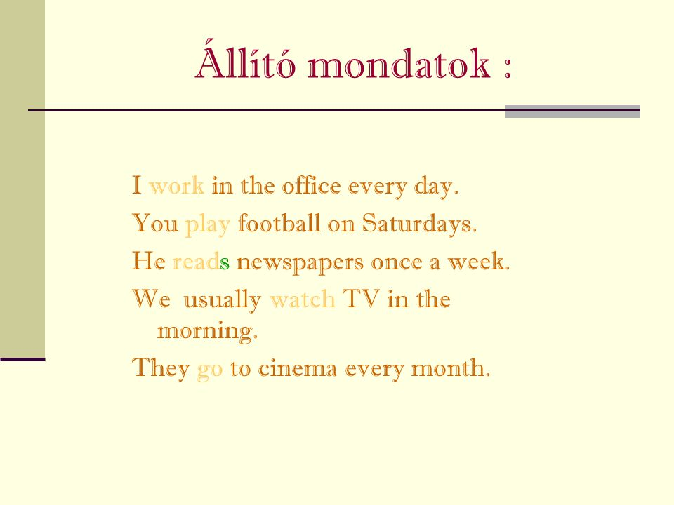 Állító mondatok : I work in the office every day.