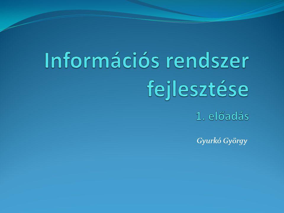 Információs rendszer fejlesztése 1. előadás