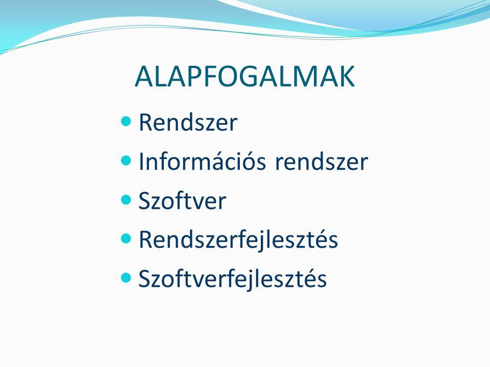ALAPFOGALMAK Rendszer Információs rendszer Szoftver Rendszerfejlesztés