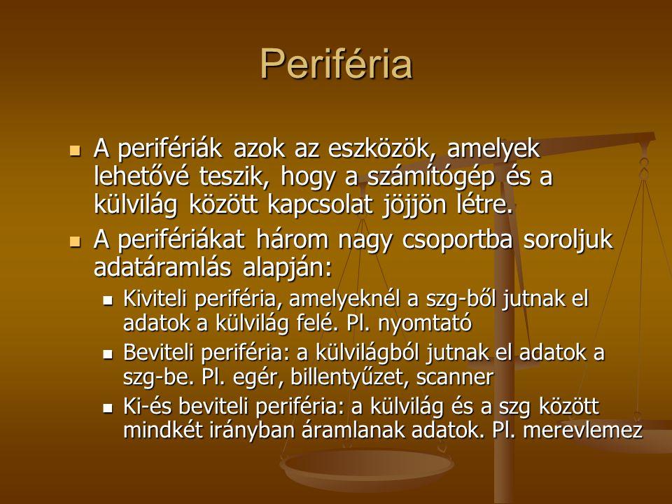Periféria A perifériák azok az eszközök, amelyek lehetővé teszik, hogy a számítógép és a külvilág között kapcsolat jöjjön létre.
