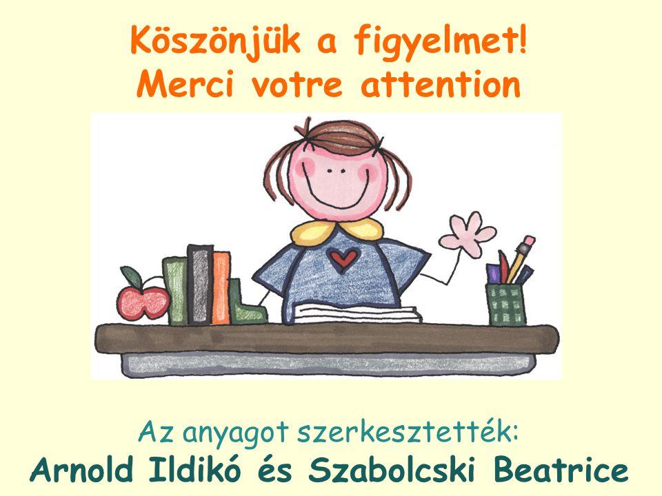 Az anyagot szerkesztették: Arnold Ildikó és Szabolcski Beatrice