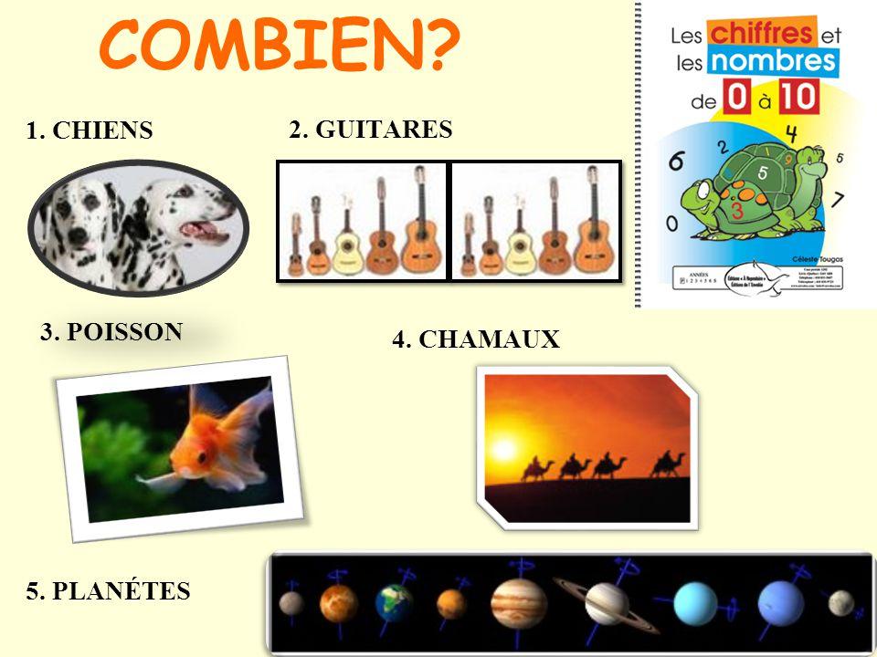 COMBIEN 1. CHIENS 2. GUITARES 4. CHAMAUX 3. POISSON 5. PLANÉTES