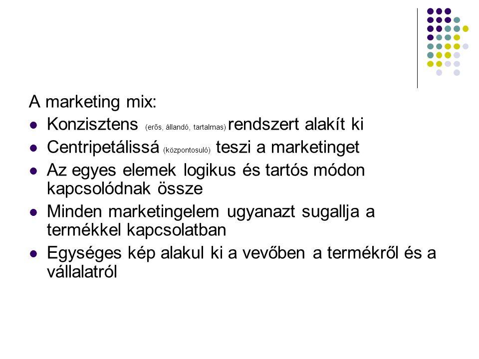A marketing mix: Konzisztens (erős, állandó, tartalmas) rendszert alakít ki. Centripetálissá (központosuló) teszi a marketinget.