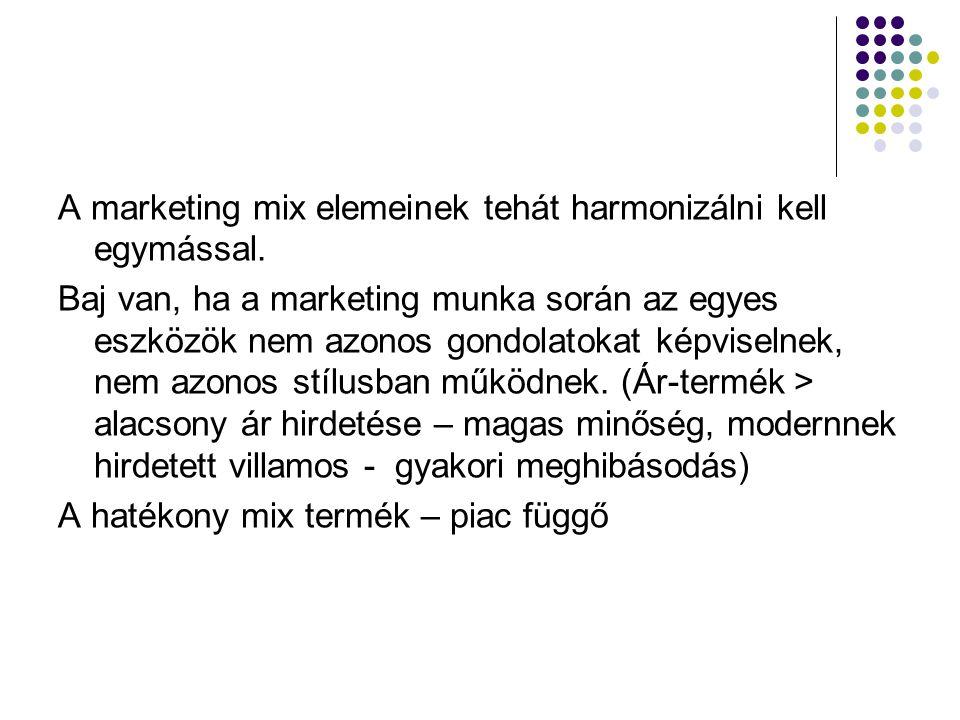 A marketing mix elemeinek tehát harmonizálni kell egymással.