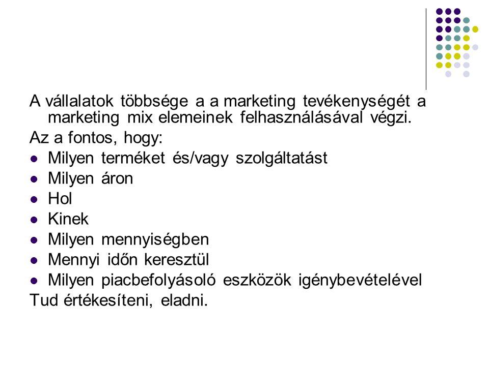 A vállalatok többsége a a marketing tevékenységét a marketing mix elemeinek felhasználásával végzi.