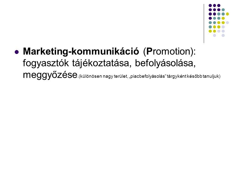 """Marketing-kommunikáció (Promotion): fogyasztók tájékoztatása, befolyásolása, meggyőzése.(különösen nagy terület, """"piacbefolyásolás tárgyként később tanuljuk)"""