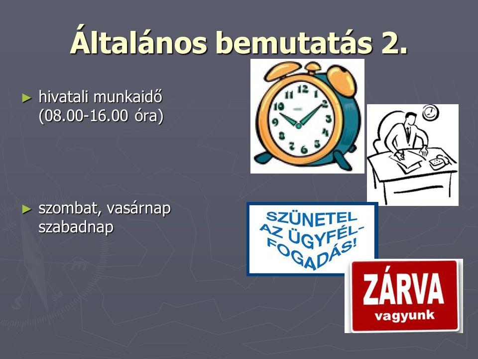 Általános bemutatás 2. hivatali munkaidő (08.00-16.00 óra)