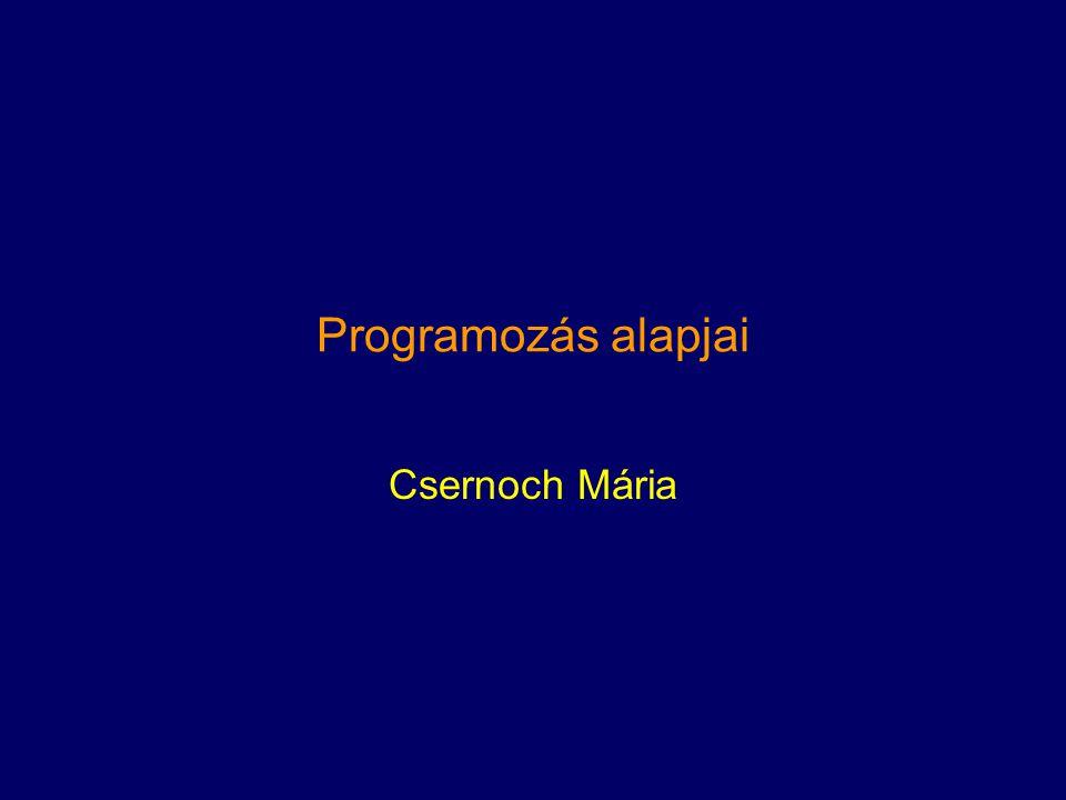 Programozás alapjai Csernoch Mária