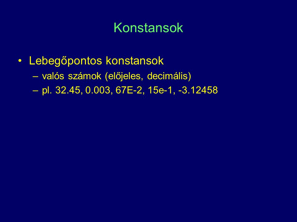 Konstansok Lebegőpontos konstansok valós számok (előjeles, decimális)