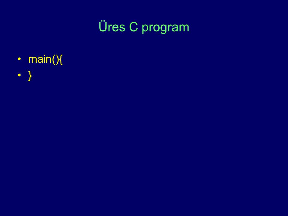 Üres C program main(){ }