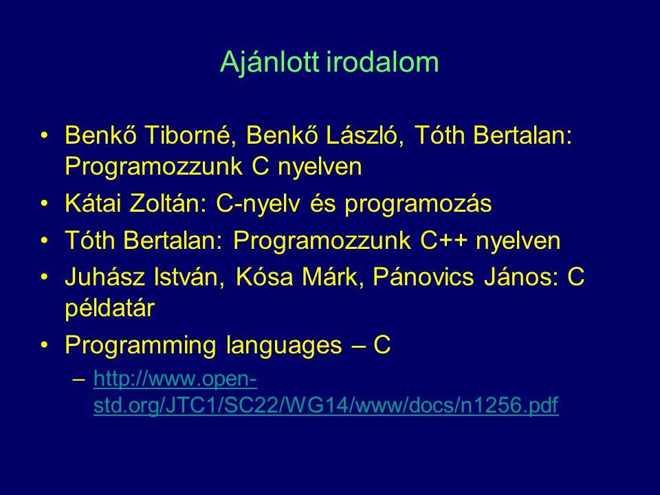 Ajánlott irodalom Benkő Tiborné, Benkő László, Tóth Bertalan: Programozzunk C nyelven. Kátai Zoltán: C-nyelv és programozás.