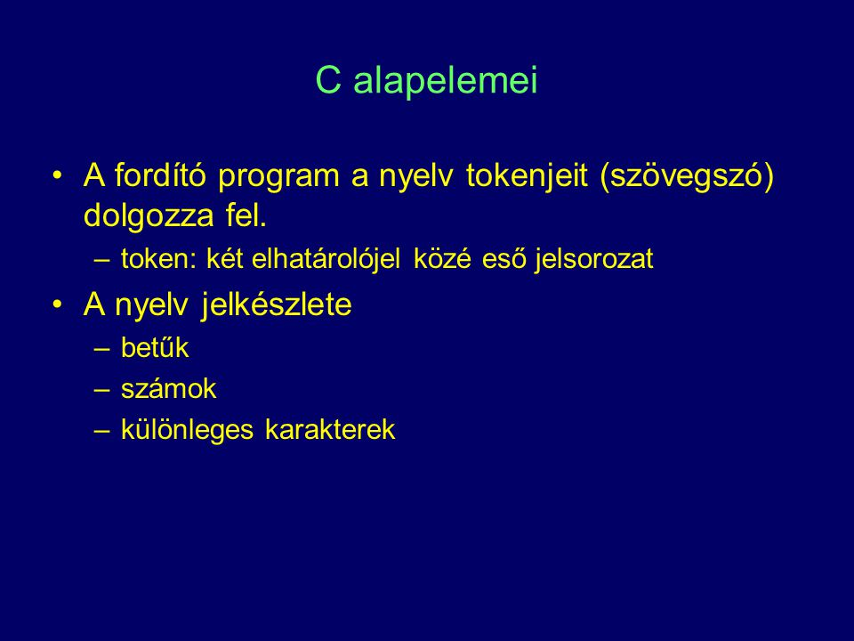 C alapelemei A fordító program a nyelv tokenjeit (szövegszó) dolgozza fel. token: két elhatárolójel közé eső jelsorozat.