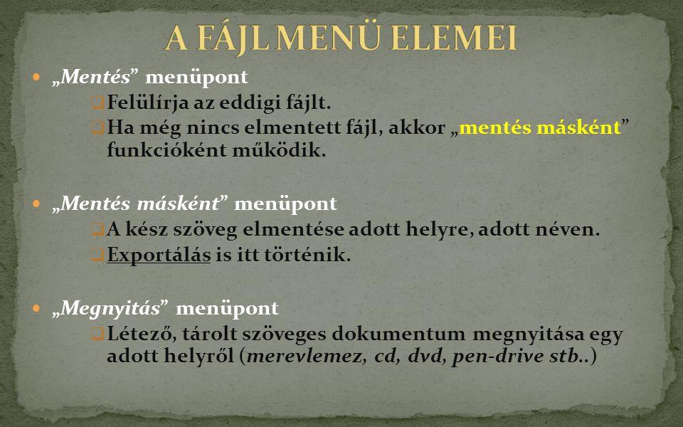 """A FÁJL MENÜ ELEMEI """"Mentés menüpont Felülírja az eddigi fájlt."""