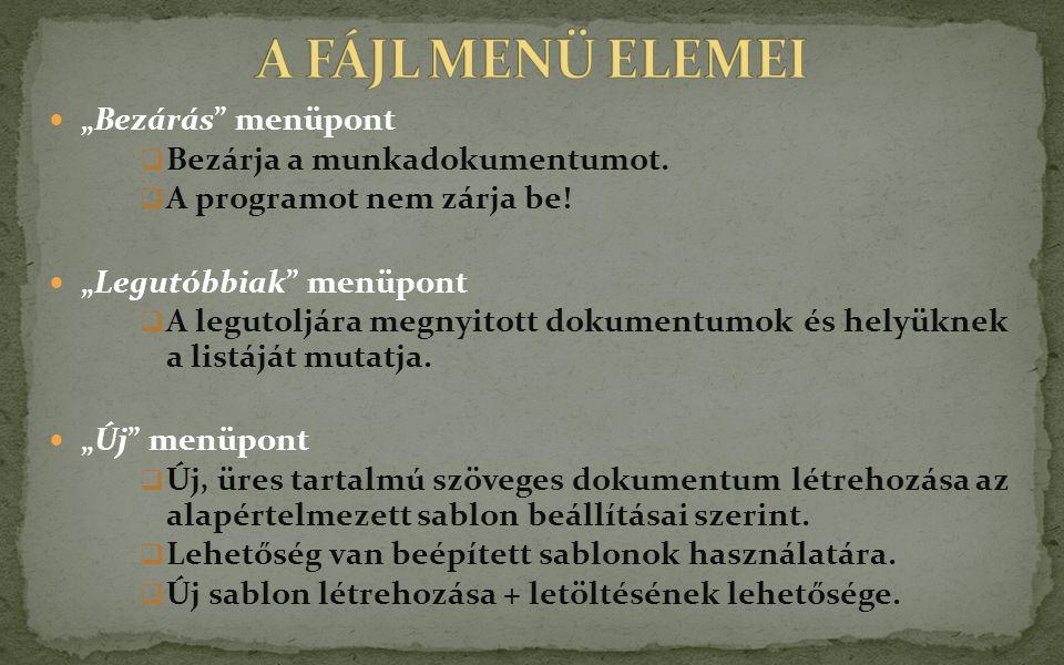 """A FÁJL MENÜ ELEMEI """"Bezárás menüpont Bezárja a munkadokumentumot."""