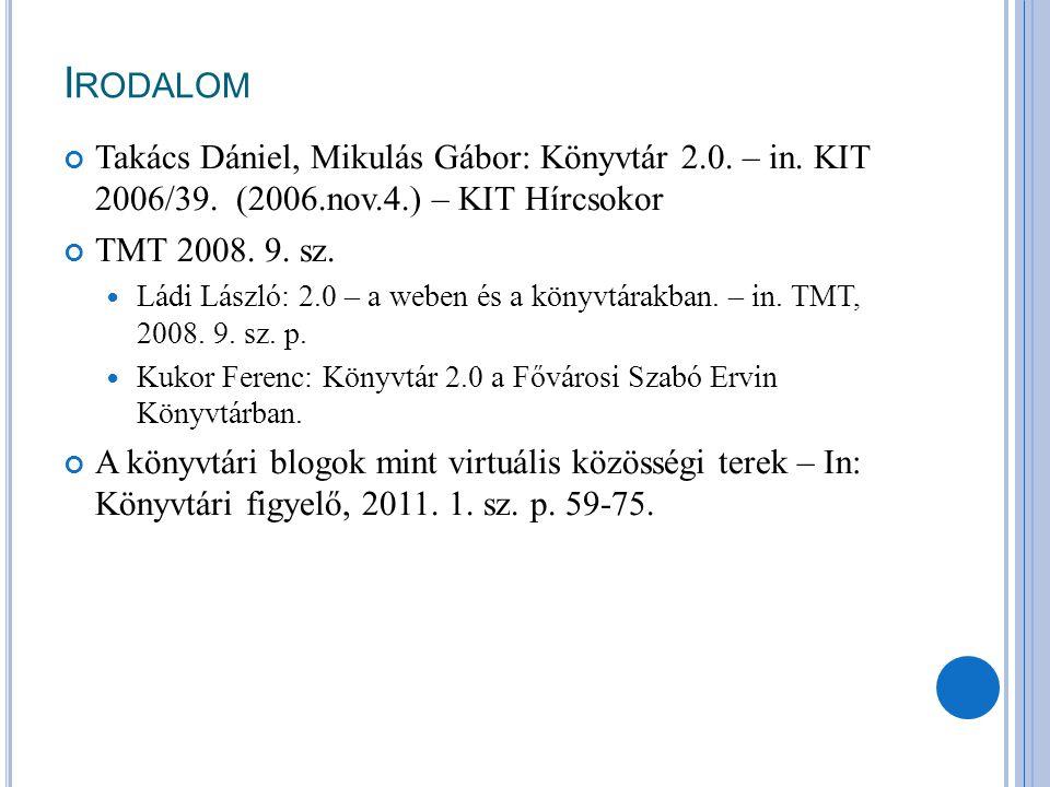 Irodalom Takács Dániel, Mikulás Gábor: Könyvtár 2.0. – in. KIT 2006/39. (2006.nov.4.) – KIT Hírcsokor.