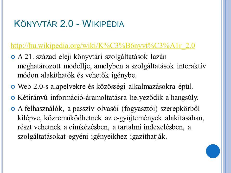 Könyvtár 2.0 - Wikipédia http://hu.wikipedia.org/wiki/K%C3%B6nyvt%C3%A1r_2.0.
