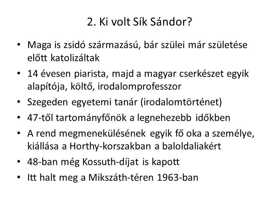 2. Ki volt Sík Sándor Maga is zsidó származású, bár szülei már születése előtt katolizáltak.