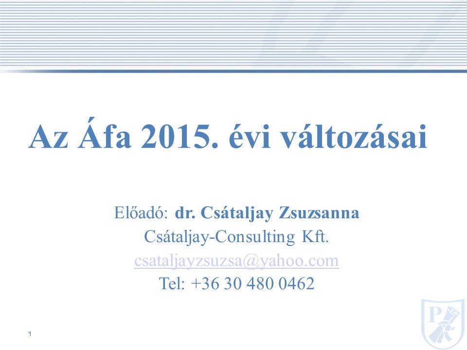 Az Áfa 2015. évi változásai Előadó: dr. Csátaljay Zsuzsanna