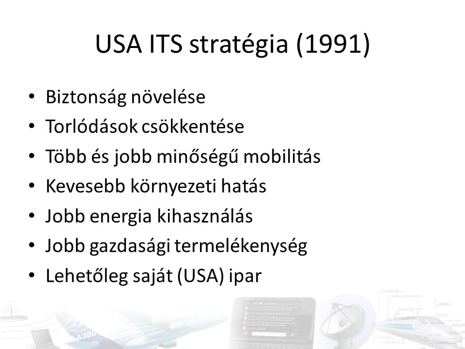 USA ITS stratégia (1991) Biztonság növelése Torlódások csökkentése