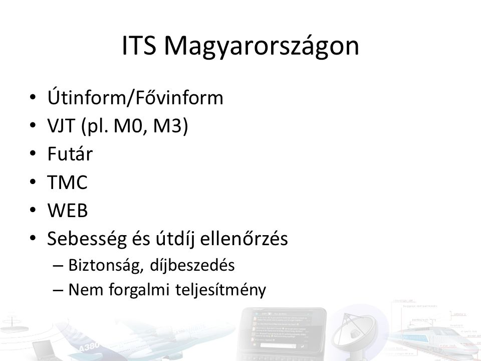 ITS Magyarországon Útinform/Fővinform VJT (pl. M0, M3) Futár TMC WEB