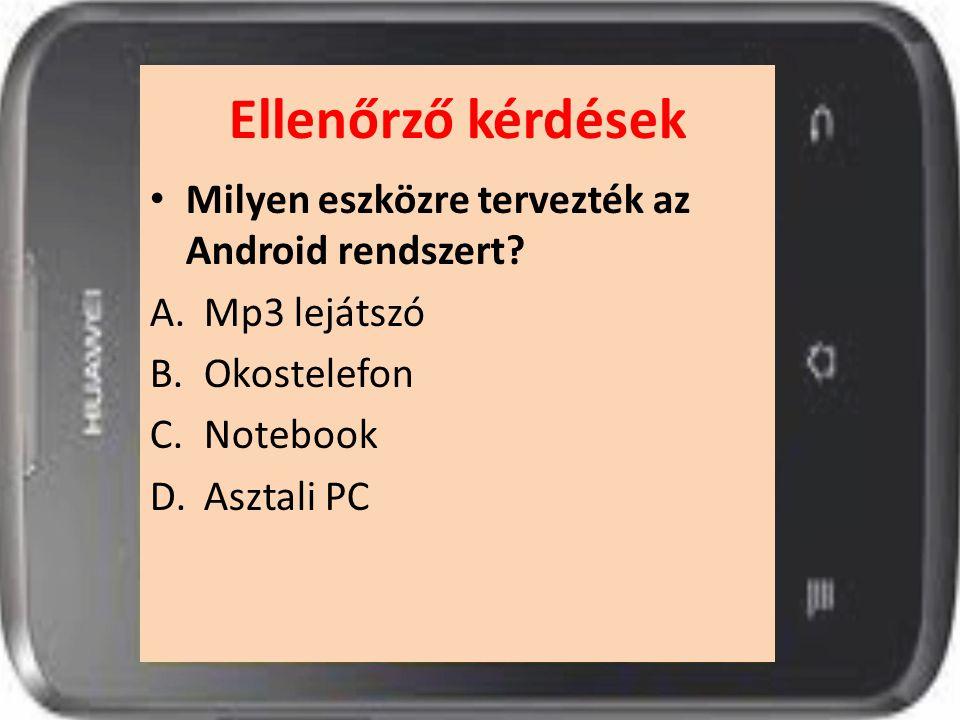 Ellenőrző kérdések Milyen eszközre tervezték az Android rendszert
