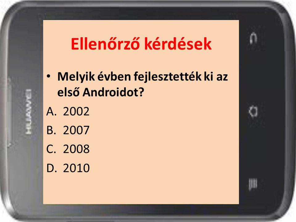 Ellenőrző kérdések Melyik évben fejlesztették ki az első Androidot