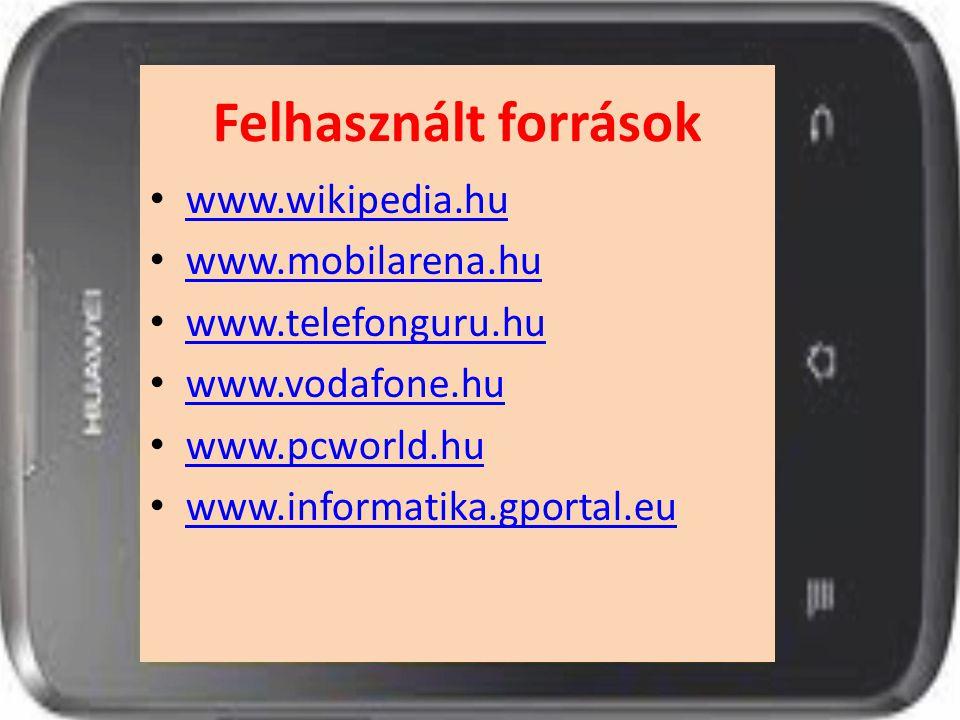 Felhasznált források www.wikipedia.hu www.mobilarena.hu