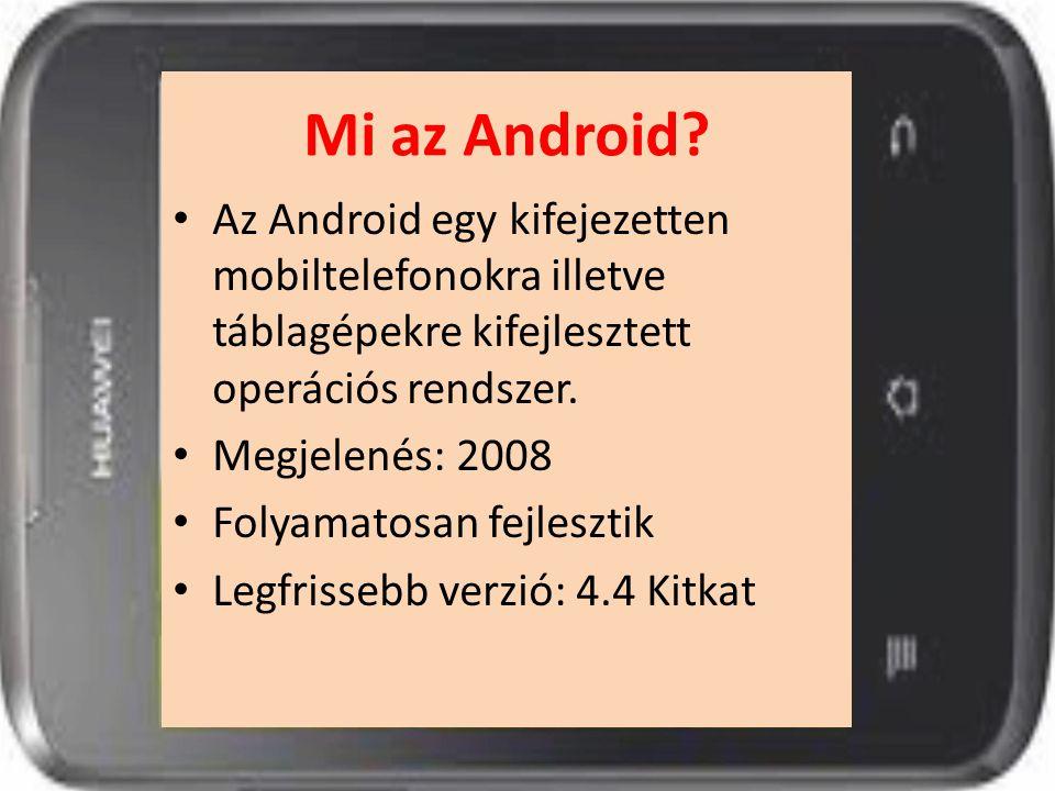 Mi az Android Az Android egy kifejezetten mobiltelefonokra illetve táblagépekre kifejlesztett operációs rendszer.