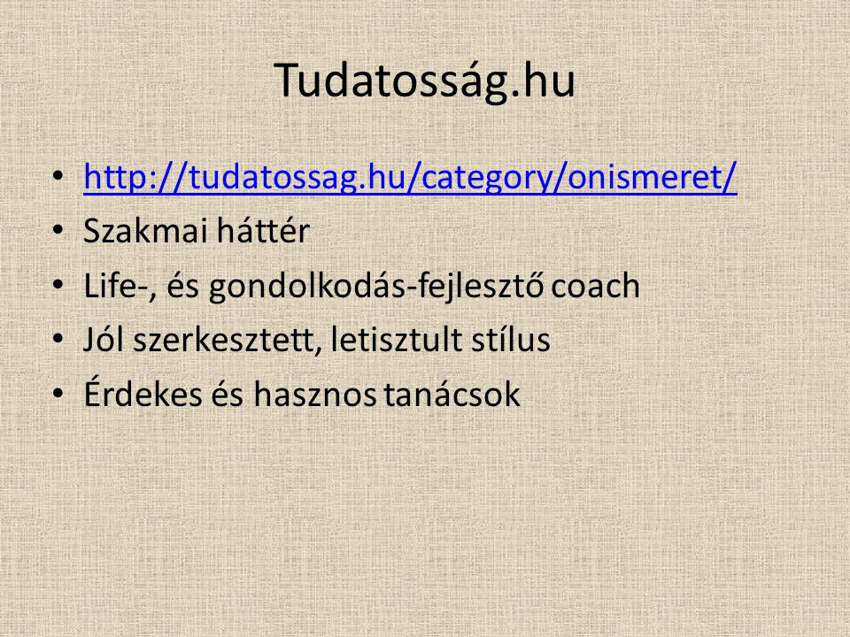 Tudatosság.hu http://tudatossag.hu/category/onismeret/ Szakmai háttér
