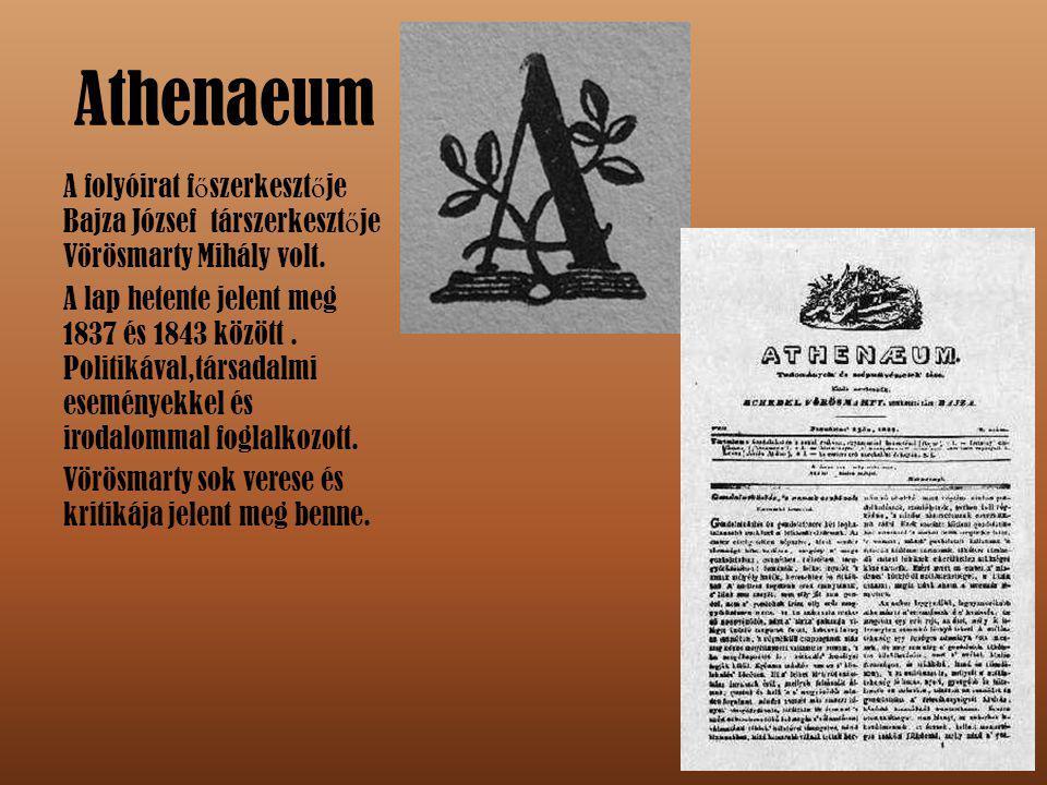 Athenaeum A folyóirat főszerkesztője Bajza József társzerkesztője Vörösmarty Mihály volt.