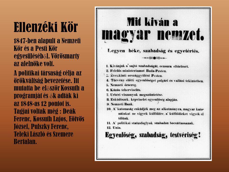 Ellenzéki Kör 1847-ben alapult a Nemzeti Kör és a Pesti Kör egyesüléséből. Vörösmarty az alelnöke volt.