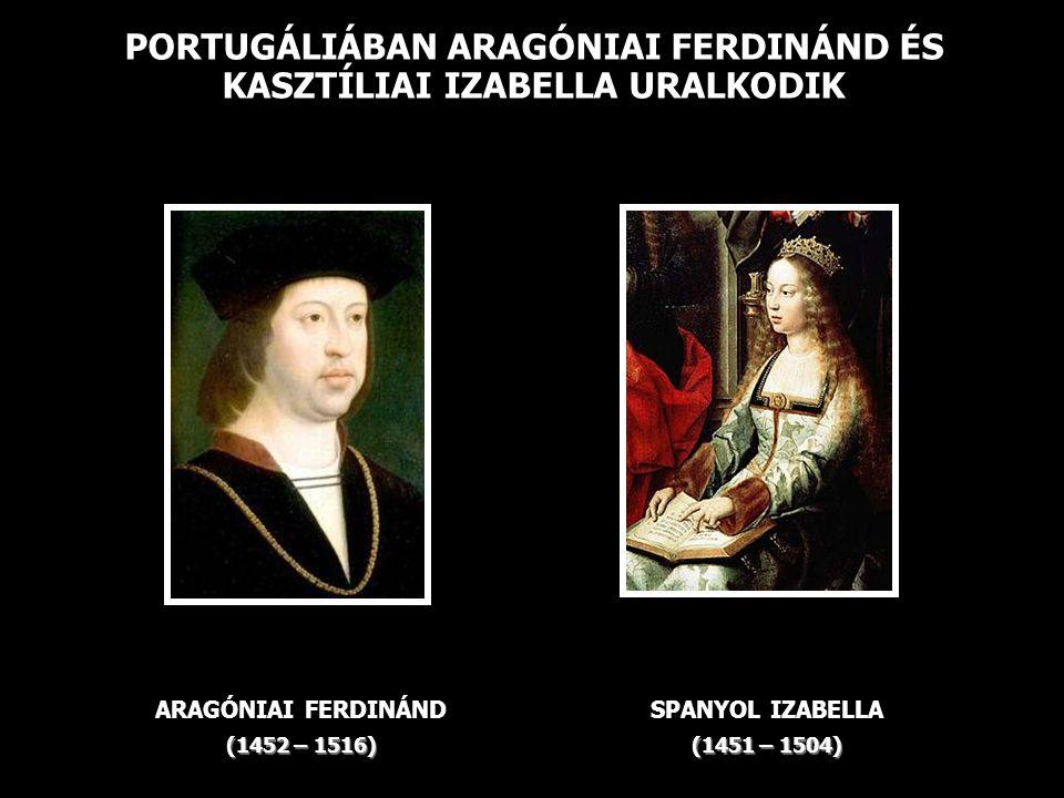PORTUGÁLIÁBAN ARAGÓNIAI FERDINÁND ÉS KASZTÍLIAI IZABELLA URALKODIK