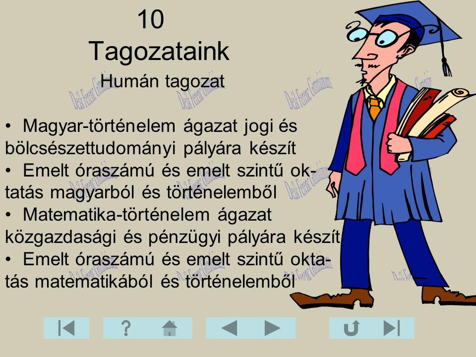 10 Tagozataink Humán tagozat Magyar-történelem ágazat jogi és