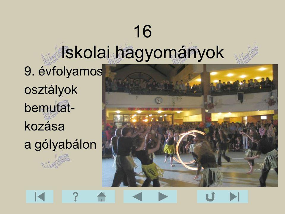 16 Iskolai hagyományok 9. évfolyamos osztályok bemutat- kozása