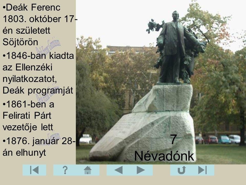 7 Névadónk Deák Ferenc 1803. október 17-én született Söjtörön