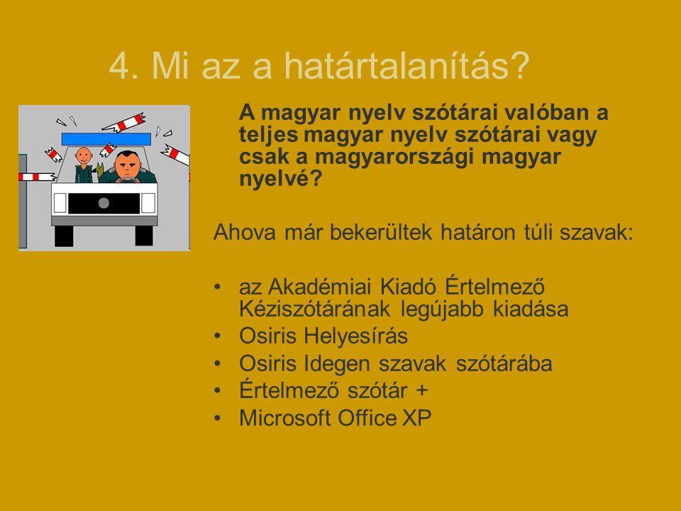 4. Mi az a határtalanítás A magyar nyelv szótárai valóban a teljes magyar nyelv szótárai vagy csak a magyarországi magyar nyelvé