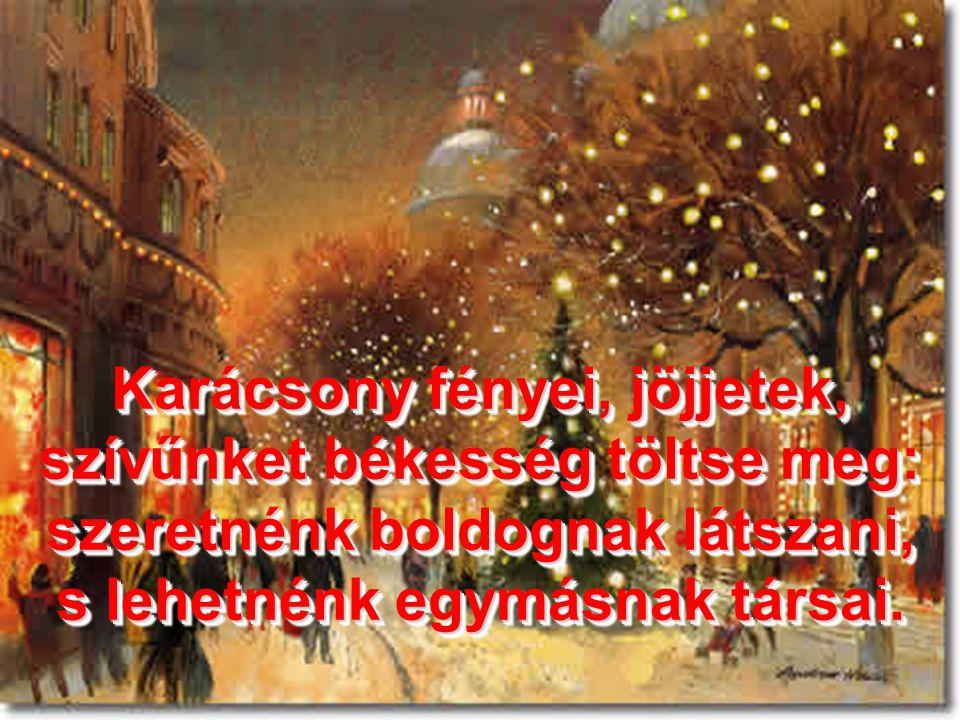 Karácsony fényei, jöjjetek, szívűnket békesség töltse meg: