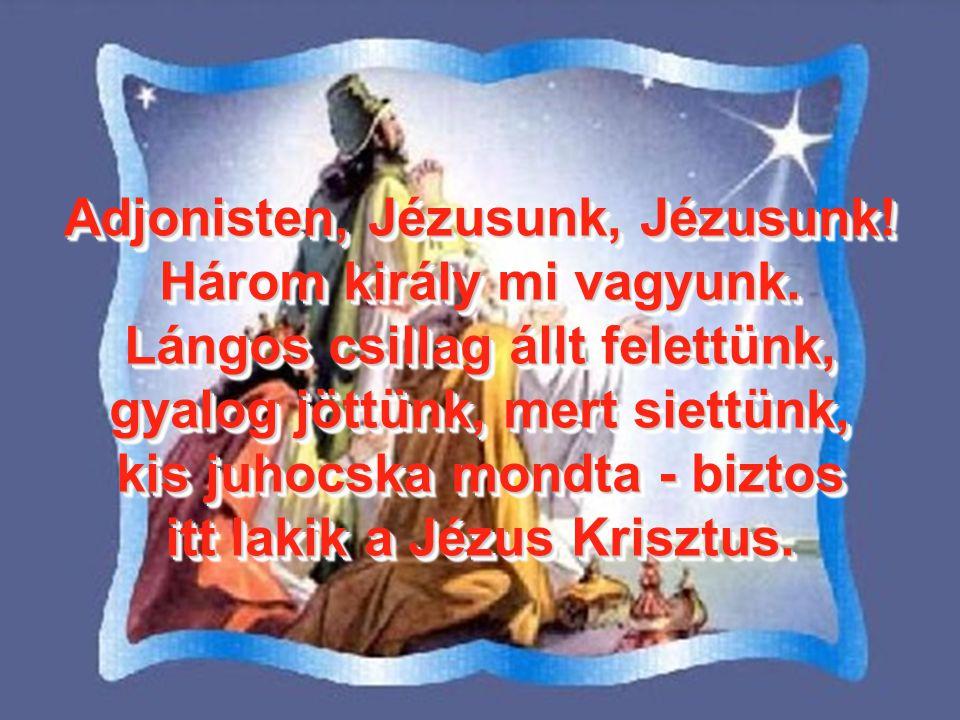 Adjonisten, Jézusunk, Jézusunk. Három király mi vagyunk