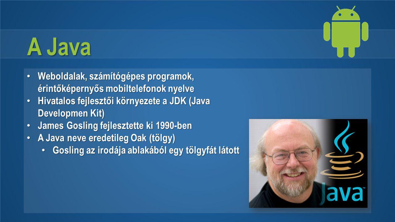 A Java Weboldalak, számítógépes programok, érintőképernyős mobiltelefonok nyelve. Hivatalos fejlesztői környezete a JDK (Java Developmen Kit)