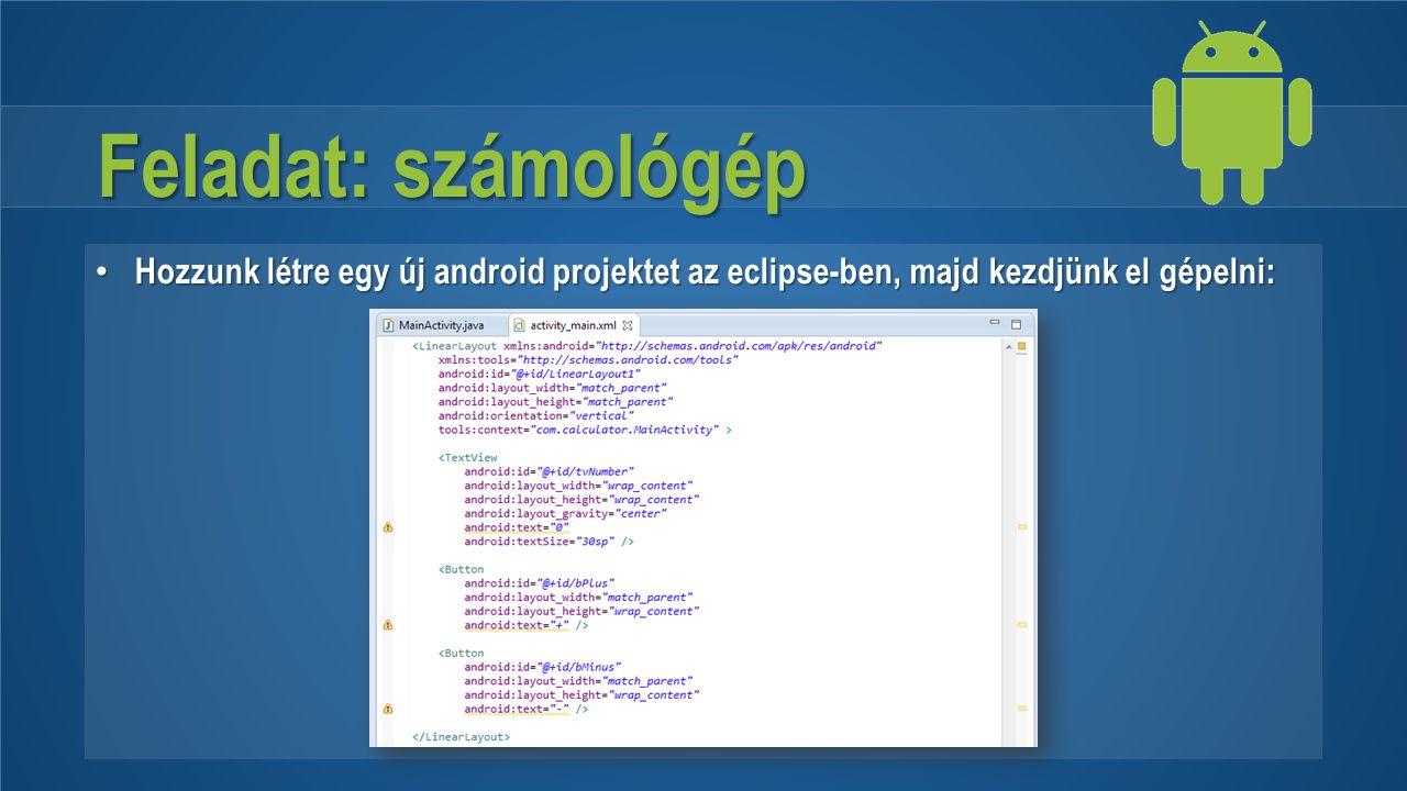 Feladat: számológép Hozzunk létre egy új android projektet az eclipse-ben, majd kezdjünk el gépelni:
