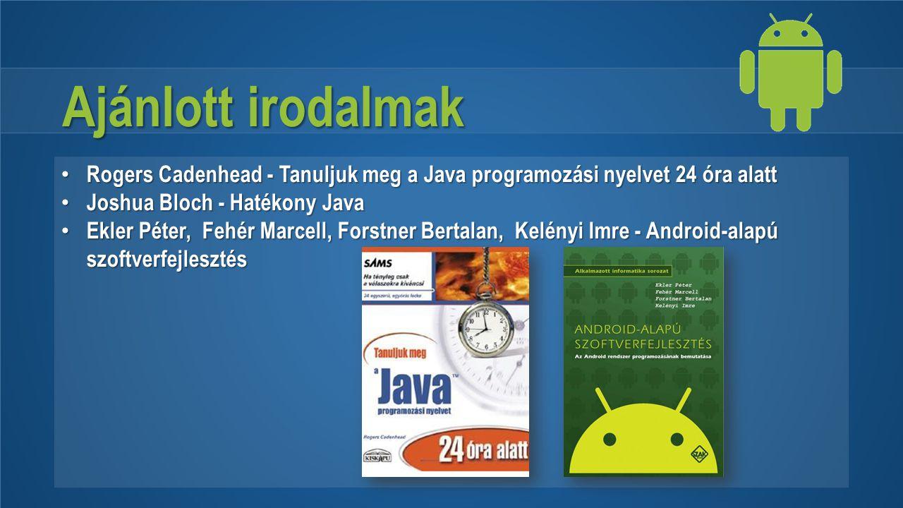 Ajánlott irodalmak Rogers Cadenhead - Tanuljuk meg a Java programozási nyelvet 24 óra alatt. Joshua Bloch - Hatékony Java.