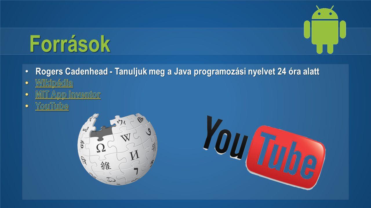 Források Rogers Cadenhead - Tanuljuk meg a Java programozási nyelvet 24 óra alatt. Wikipédia. MIT App Inventor.